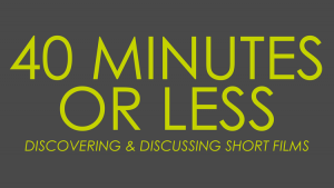 40 Minutes or Less: Local Female Filmmakers