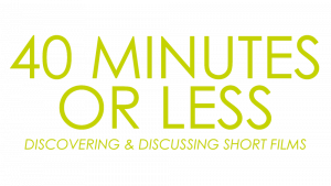40 Minutes or Less- Discovering and Discussing Short Films