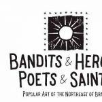 Bandits & Heroes, Poets & Saints: Popular Art of the Northeast of Brazil